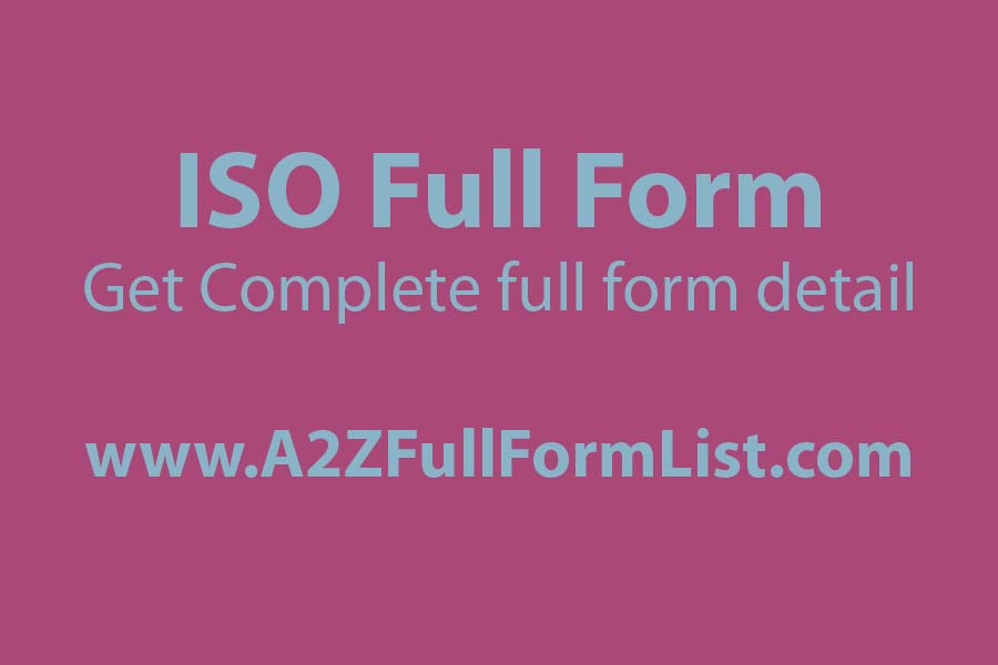 iso full form in hindi, iso full form in computer network, iso full form camera, iso full form in marathi, iso full form in medical, iso 9000 full form, iso meaning business, iso full form gujarati,