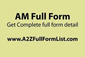 AM full form in hindi, AM full form in marathi, AM/PM full form wiki, PM full form in chat, AM ka full form, AM/PM full form in tamil, B.Com AM full form, Funny full form of PM,