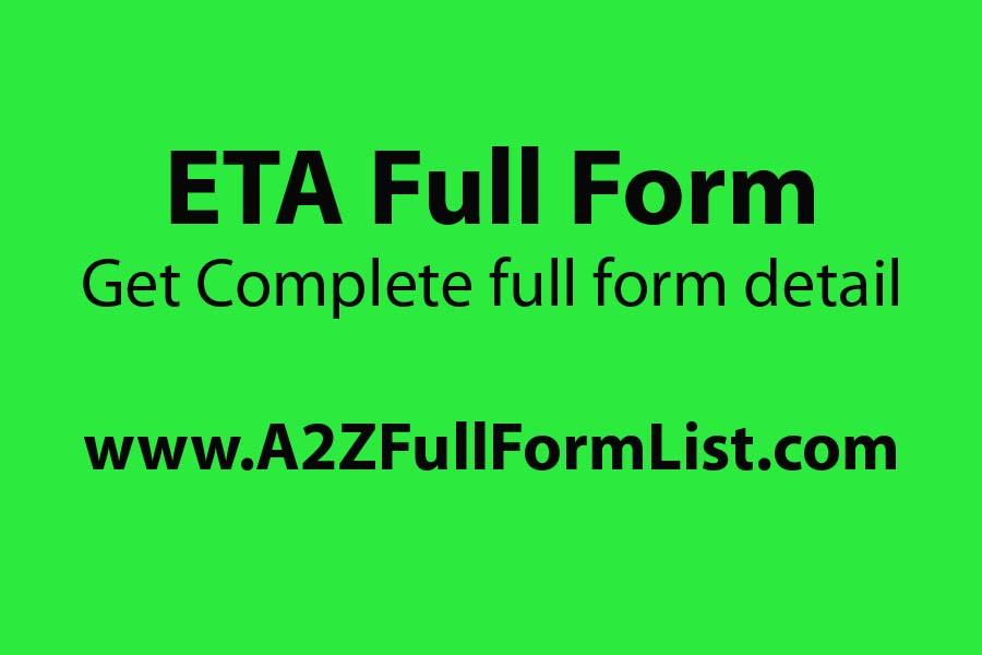 ETA full name in medical, ETA full name in the project, ETA full name in Hindi, ETA full name Justin Bieber, ETA full form in chat, ETA full form Infosys,