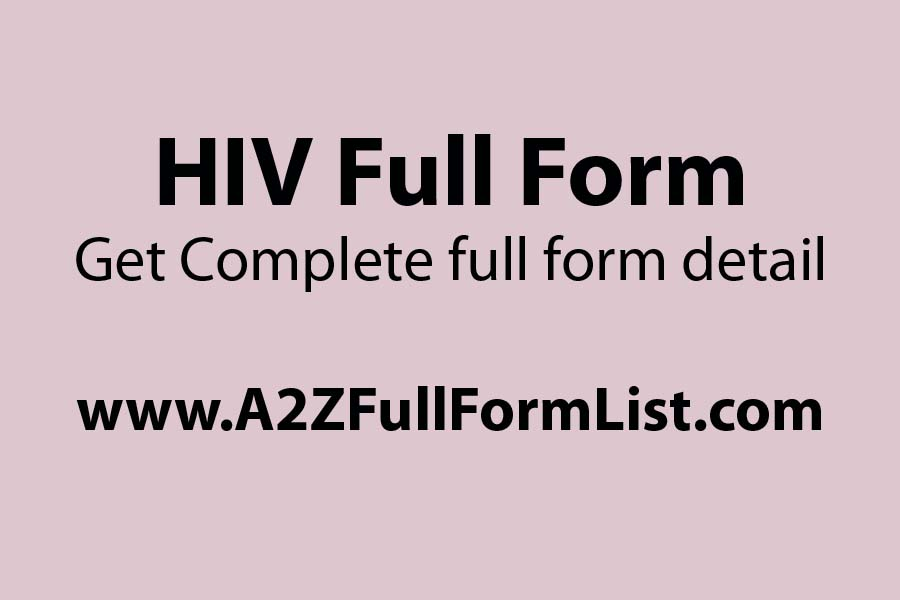 hiv full form in hindi, what is hiv-positive, hiv transmission, hiv-1 definition, hiv wikipedia, how can you prevent it, what is usually the first sign of hiv?, hiv summary,