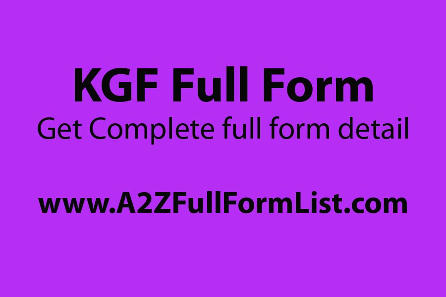 KGF full form hindi, KGF full form in tamil, KGF full form in physics, KGF full movie, KGF full form in hindi download, KGF history, KGF meaning in english, KGF story,