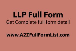 llp full form in hindi, llp companies in india, llp registration, llc full form, llp act, advantages of llp, llp examples, llp vs pvt ltd,