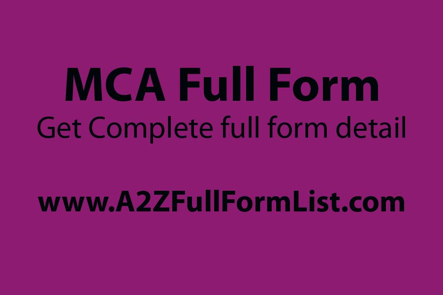 MCA full form in medical, MBA full form, BCA full form, MCA full form in company law, MCA course fees, MCA full form in hindi, msc full form, MCA full form cricket,