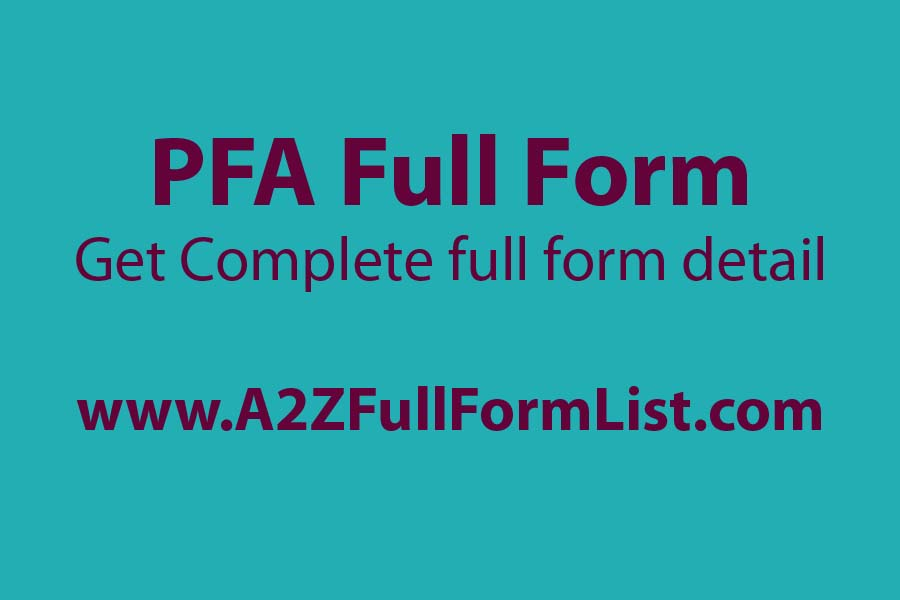 pfa full form in salary, pfa full form in insurance, pfa full form football, pfa full form in medical, pfa full form in food, fyi full form, pfa full form in chemistry, pfa full form in hindi,