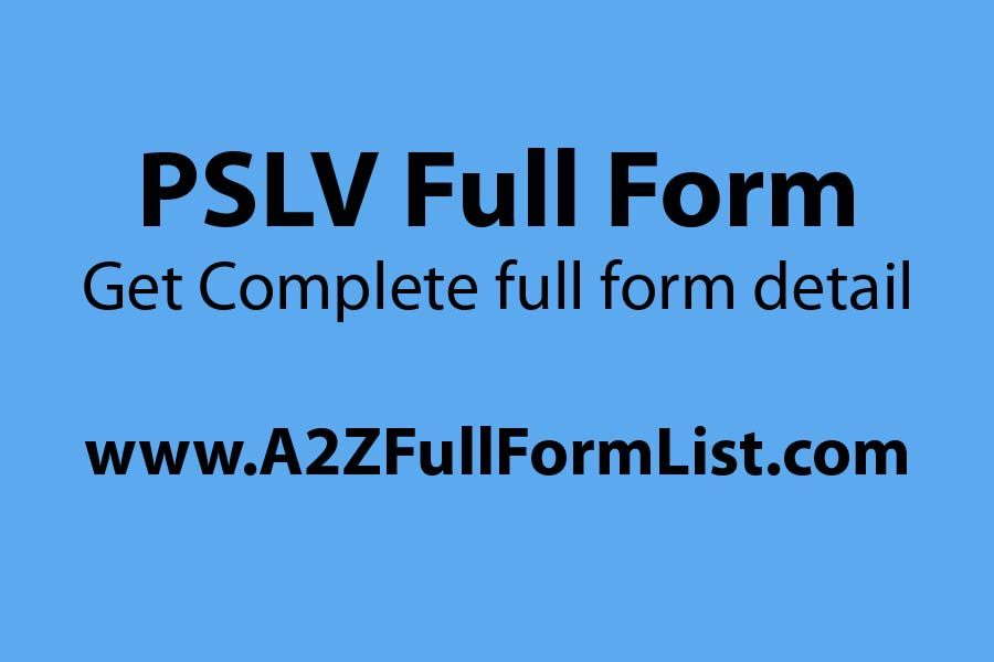 GSLV full name, PSLV full name in Hindi, ASLV full form, PSLV vs gslv, ISRO full name, GSLV full form in Hindi, GSAT full name, PSLV UPSC,