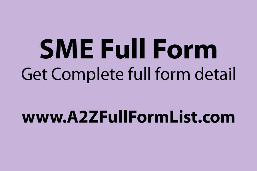 SME full form subject matter expert, SME full form in telecom, SME full form in insurance, SME full form in call center, SME full form in banking sector, SME full form in agile, SME full form in stock market, SME full form in digital marketing,
