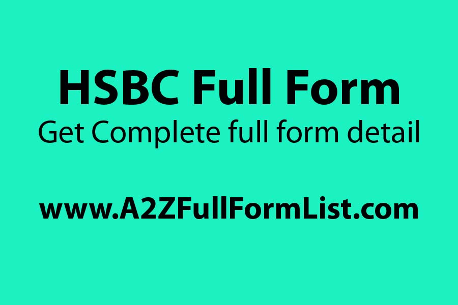 HSBC full form in India, Canara HSBC full form, HSBC bank India, HSBC branches in India, HSBC bank functions, HSBC headquarters, HSBC wiki,