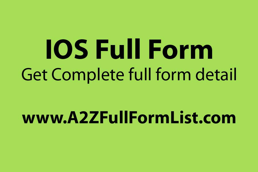 IOS full form in satellite, IOS full form in networking, IOS full form in hindi, IOS full form in computer network, Android full form, IOS full form in medical, IOS full form in c++,