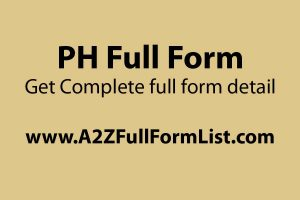 PH full form in medical, PH full form in blood, PH full form in soil, What is PH, PH full form in gujarati, PH abbreviation, PH full form in tamil, PH full form in marathi,