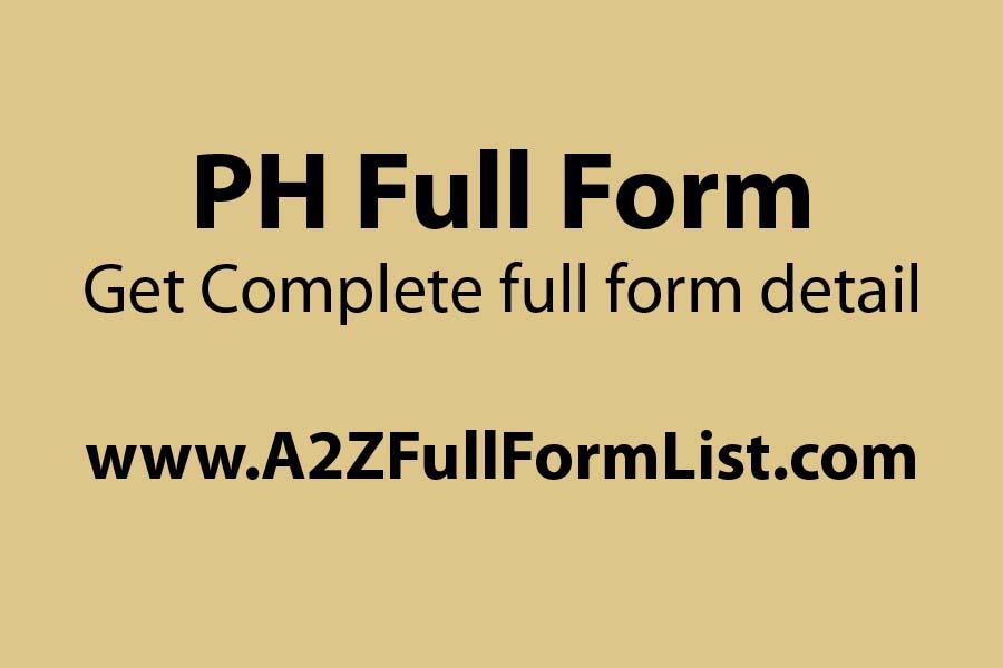PH full form in medical, PH full form in blood, PH full form in soil, What is PH, PH full form in gujarati, PH abbreviation, PH full form in tamil, PH full form in marathi,