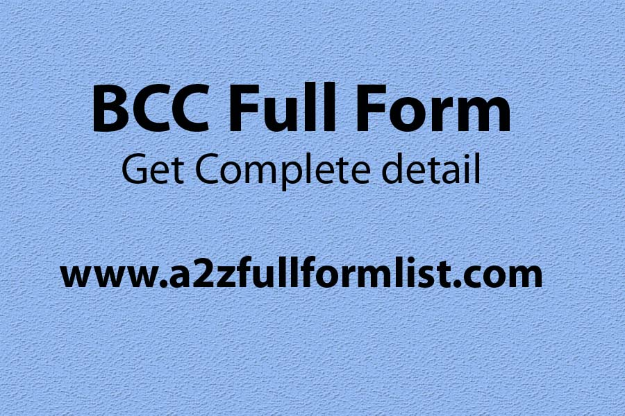 BCC full form in banking, BCC full form in education, BCC full form in community, BCC full form in history, How to use BCC, What does BCC mean in email, CC full form in mail, BCC vs cc,