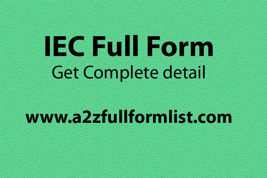 IEC full form medical, IEC full form in india, IEC full form in education, IEC full form information, IEC full form in export, IEC full form in research, IEC full form in hindi, IEC material full form,