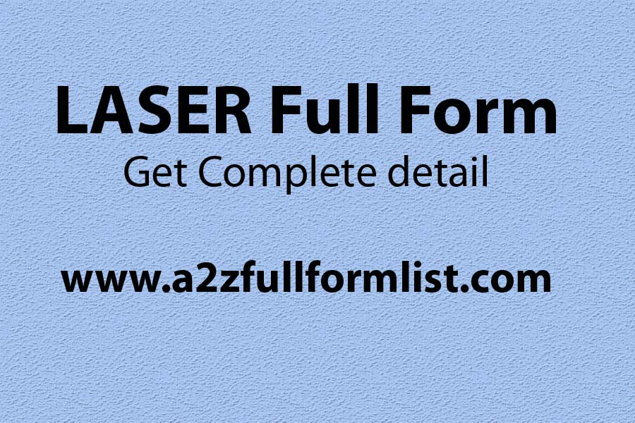 Laser full form in english, Laser full form in hindi, Maser full form, Types of laser, Laser principle, Properties of laser, Laser definition, Laser working,