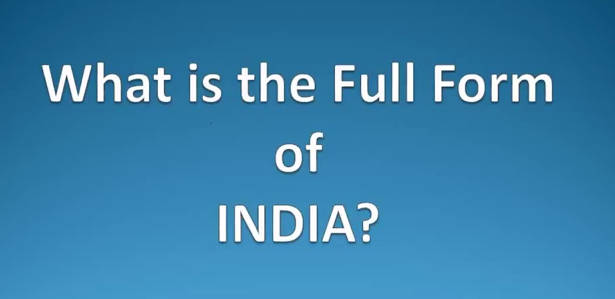 Full form of india wikipedia, Full form of india in english, Funny full form of india, Full form of indian army, Full form of earth, Full form of pakistan, What is the full form of india in oxford dictionary, India full meaning,